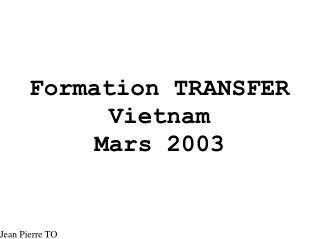 Formation TRANSFER  Vietnam Mars 2003