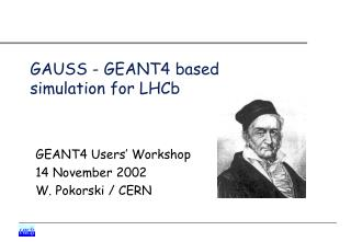GAUSS - GEANT4 based simulation for LHCb