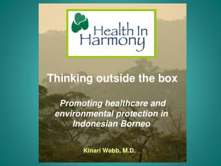 Thinking outside the box Promoting healthcare and environmental protection in  Indonesian Borneo