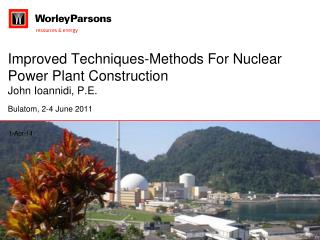 Improved Techniques-Methods For Nuclear Power Plant Construction  John Ioannidi, P.E.