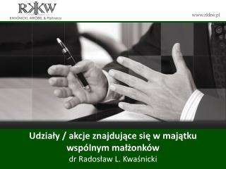 Udziały / akcje znajdujące się w majątku wspólnym małżonków dr Radosław L. Kwaśnicki