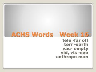 ACHS Words   Week 16