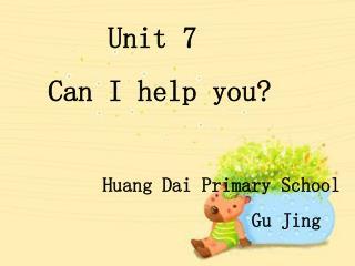 Unit 7     Can I help you?           Huang Dai Primary School                          Gu Jing