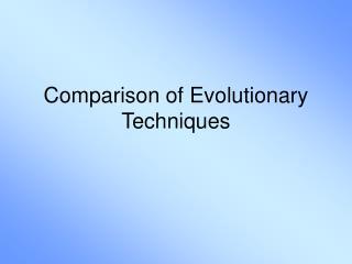 Comparison of Evolutionary Techniques