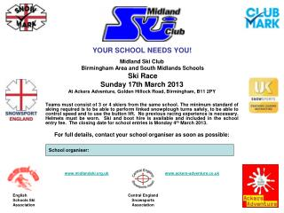 YOUR SCHOOL NEEDS YOU! Midland Ski Club  Birmingham Area and South Midlands Schools Ski Race