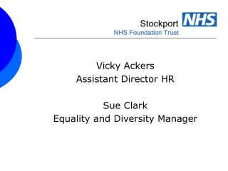 Vicky Ackers Assistant Director HR                   Sue Clark Equality and Diversity Manager