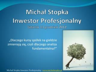 Michał Stopka Inwestor Profesjonalny Gdańsk 13 grudzień 2012