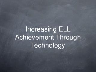 Increasing ELL Achievement Through Technology