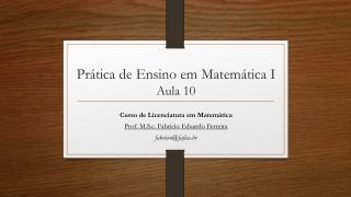 Prática de Ensino em Matemática I Aula  10
