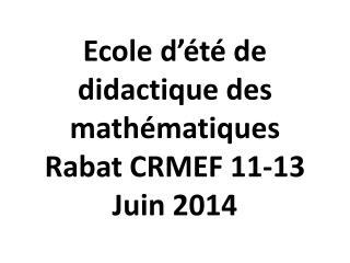 Ecole d'été de didactique des mathématiques  Rabat CRMEF 11-13 Juin 2014