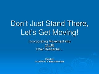 Don't Just Stand There, Let's Get Moving!