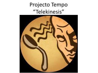 Projecto Tempo � Telekinesis �
