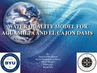 WATER QUALITY MODEL FOR AGUAMILPA AND EL CAJON DAMS