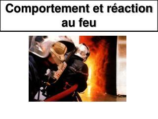 Comportement et réaction au feu