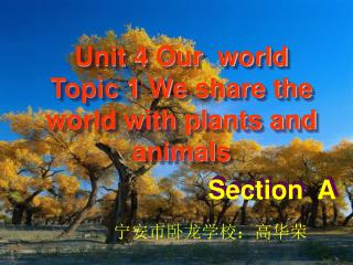 Unit 4 Our  world  Topic 1 We share the world with plants and animals