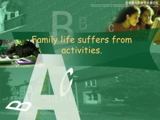 Family life suffers from activities.