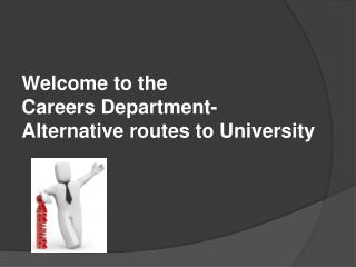 Welcome to the  Careers Department- Alternative routes to University
