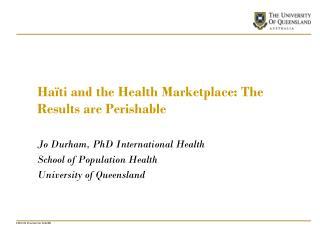 Haïti and the Health Marketplace: The Results are Perishable