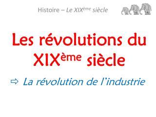 Les révolutions du XIX ème  siècle