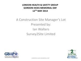 LONDON HEALTH & SAFETY GROUP GORDON HICKS MEMORIAL DAY 12 TH  MAY 2014