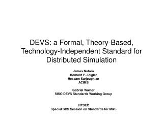 DEVS: a Formal, Theory-Based, Technology-Independent Standard for Distributed Simulation