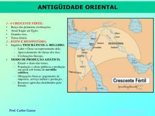 1 - O CRESCENTE FÉRTIL: Berço das primeiras civilizações; Atual Iraque até Egito; Grandes rios;