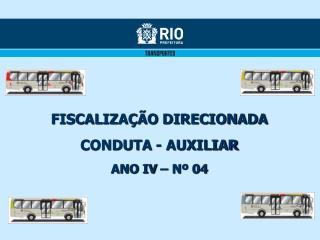 FISCALIZAÇÃO DIRECIONADA CONDUTA - AUXILIAR ANO IV – Nº 04