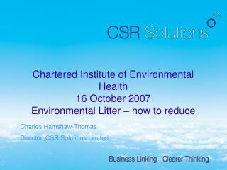 Chartered Institute of Environmental Health 16 October 2007 Environmental Litter   how to reduce