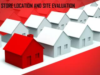 STORE LOCATION AND SITE EVALUATION