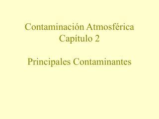 Contaminaci�n Atmosf�rica Cap�tulo 2 Principales Contaminantes