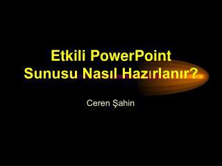 Etkili PowerPoint  Sunusu Nasıl Haz ı rlanır?