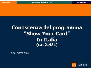 "Conoscenza del programma ""Show Your Card"" In Italia (c.r. 21481)"
