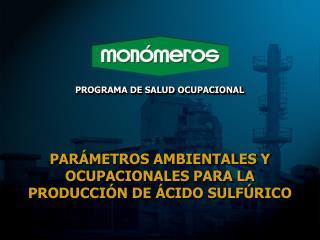 PAR�METROS AMBIENTALES Y OCUPACIONALES PARA LA PRODUCCI�N DE �CIDO SULF�RICO