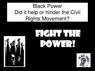 Black Power Did it help or hinder the Civil Rights Movement?