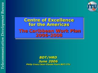 Centre of Excellence for the Americas The Caribbean Work Plan 2006-2008
