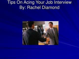 Tips On Acing Your Job Interview  By: Rachel Diamond