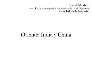 Oriente: India y China