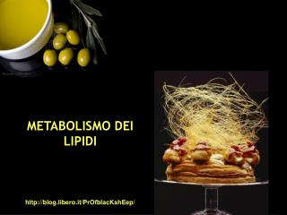 METABOLISMO DEI LIPIDI blog.libero.it/PrOfblacKshEep/