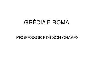 GRÉCIA E ROMA