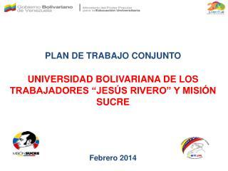 """PLAN DE TRABAJO CONJUNTO UNIVERSIDAD BOLIVARIANA DE LOS TRABAJADORES """"JESÚS RIVERO"""" Y MISIÓN SUCRE"""