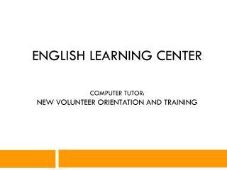 English Learning Center computer tutor: New Volunteer Orientation and Training