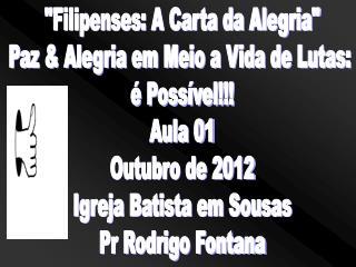 """""""Filipenses: A Carta da Alegria"""" Paz & Alegria em Meio a Vida de Lutas:  é Possível!!! Aula 01"""