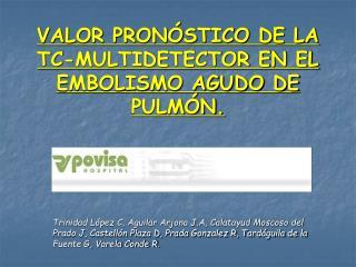 VALOR PRONÓSTICO DE LA TC-MULTIDETECTOR EN EL EMBOLISMO AGUDO DE PULMÓN.