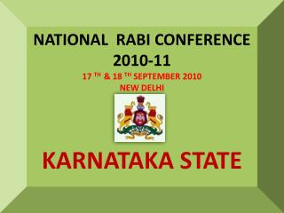 NATIONAL  RABI CONFERENCE 2010-11 17  TH   & 18  TH  SEPTEMBER 2010 NEW DELHI KARNATAKA STATE