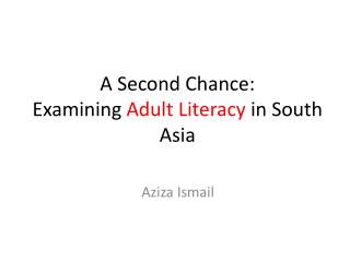 A Second Chance:  Examining  Adult Literacy  in South  Asia
