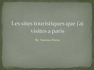 Les sites  touristiques que j'ai visites  a  paris