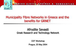 Afrodite Sevasti Greek Research and Technology Network   CEF Workshop Prague, 25 May 2004