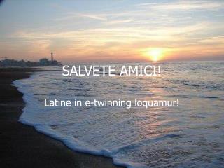 SALVETE AMICI!