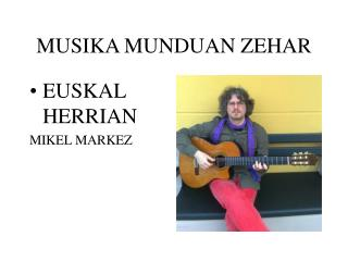 MUSIKA MUNDUAN ZEHAR