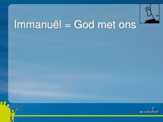 Immanuël = God met ons